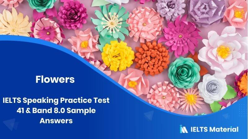 Flowers - IELTS Speaking Practice Test 41 & Band 8.0 Sample Answers