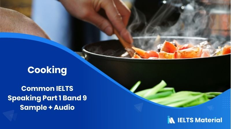 Cooking: IELTS Speaking Part 1 Sample Answer