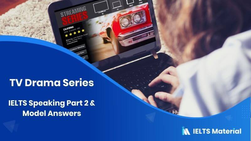 IELTS Speaking Part 2 Topic: TV Drama Series & Model Answers