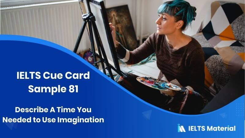Describe A Time You Needed to Use Imagination – IELTS Cue Card Sample 81