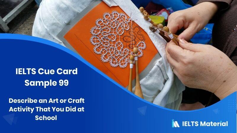 Describe an Art or Craft Activity That You Did at School – IELTS Cue Card Sample 99