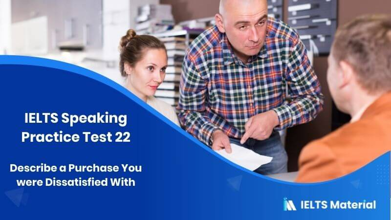 IELTS Speaking Practice Test 22- Topic : Describe a Purchase You were Dissatisfied With