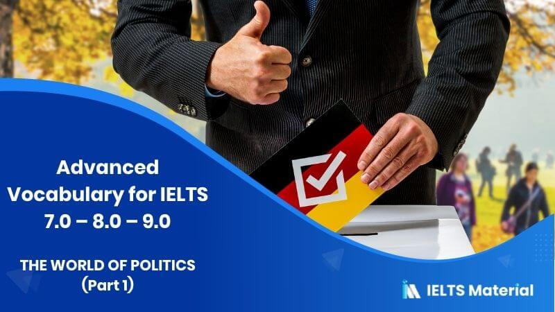 Advanced Vocabulary for IELTS 7.0 - 8.0 - 9.0: THE WORLD OF POLITICS (Part 1)
