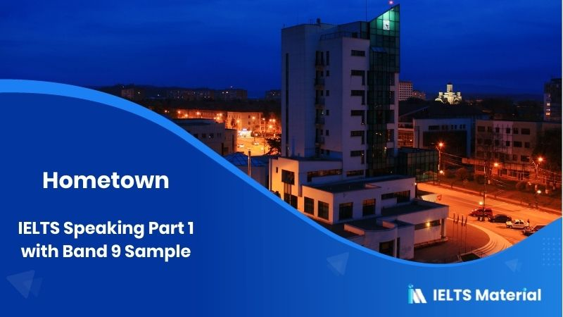 Hometown: IELTS Speaking Part 1 with Band 9 Sample