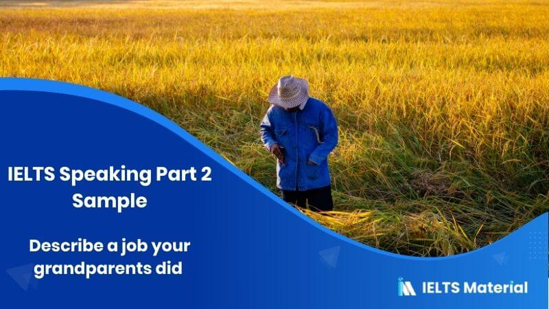 Describe a job your grandparents did: IELTS Speaking Part 2 Sample Answer