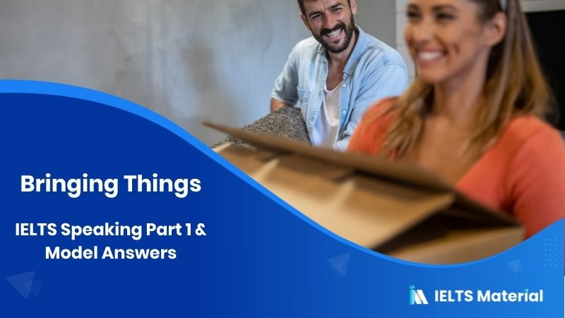 2017 IELTS Speaking Part 1 Topic : Bringing Things & Model Answers