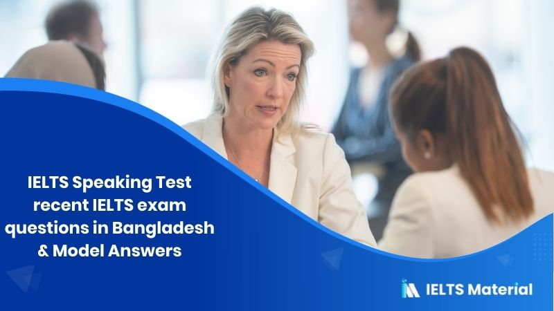IELTS Speaking Test recent IELTS exam questions in Bangladesh in 2018 & Model Answers