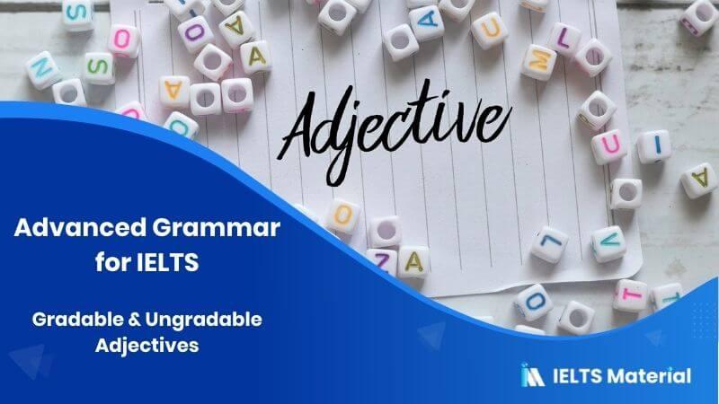 Advanced Grammar for IELTS: Gradable & UngradableAdjectives