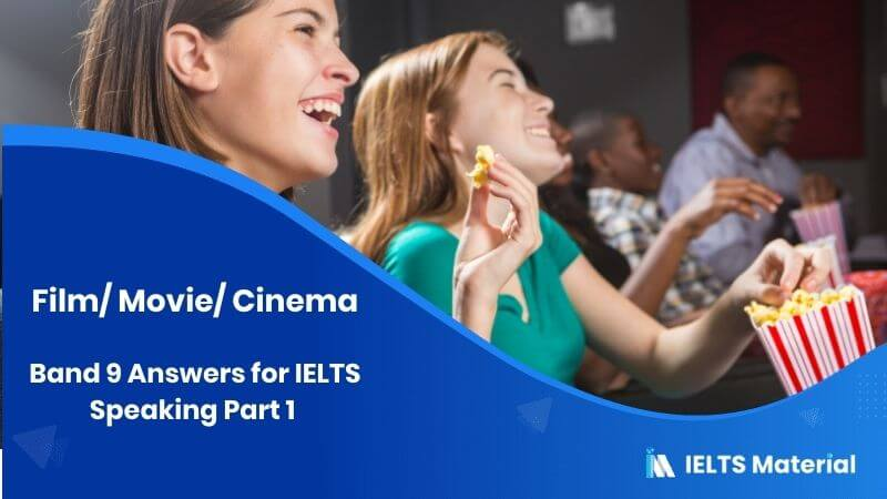 Band 9 Answers for IELTS Speaking Part 1 Topic: Film/ Movie/ Cinema