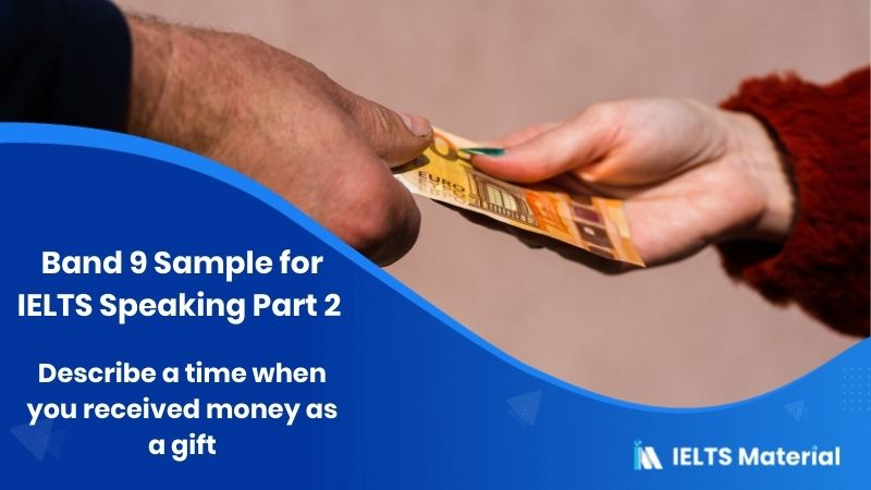 Describe a time when you received money as a gift: IELTS Speaking Part 2 Sample Answer
