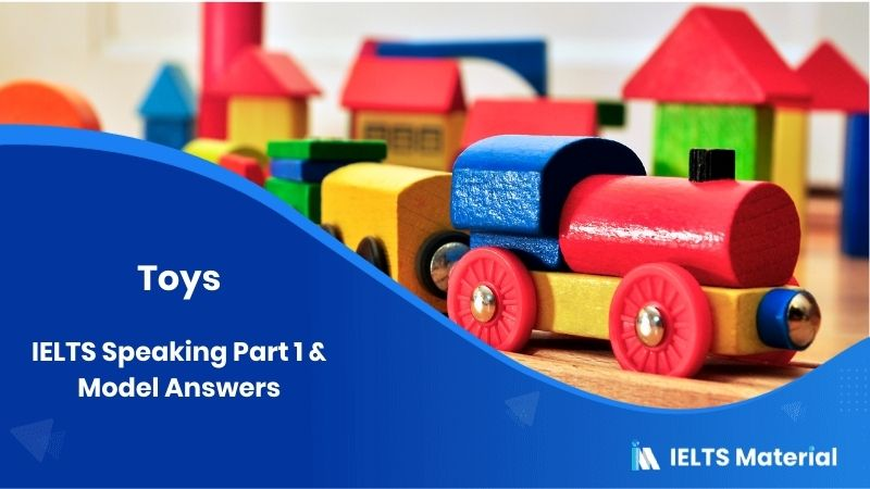 2017 IELTS Speaking Part 1 Topic : Toys & Model Answers