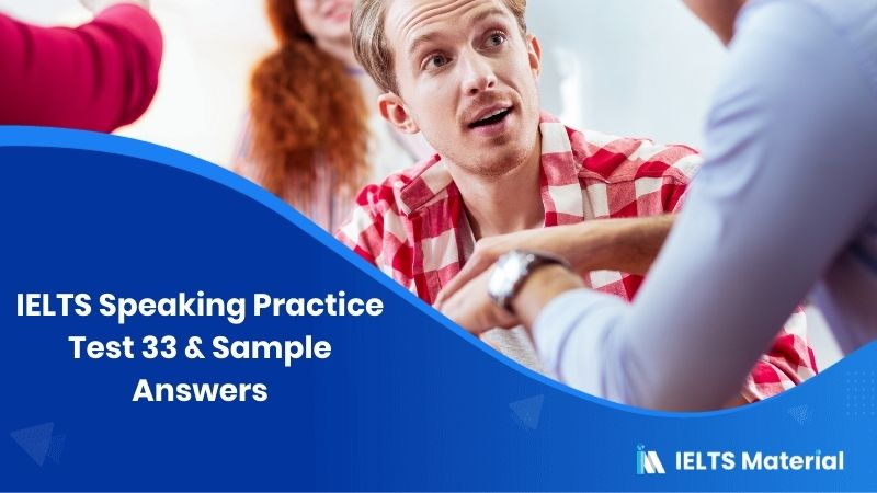 IELTS Speaking Practice Test 33 & Sample Answers