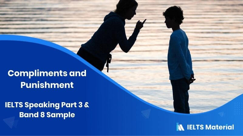 IELTS Speaking Part 3 Topic: Compliments and punishment & Band 8 Sample