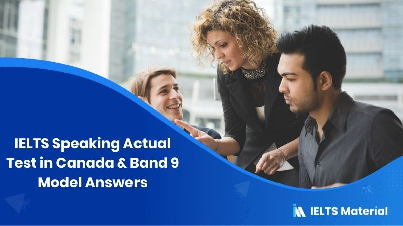 IELTS Speaking Actual Test in Canada - Feb 2019 & Band 9 Model Answers