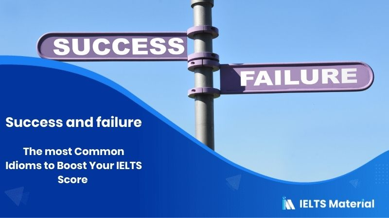 The most Common Idioms to Boost Your IELTS Score – Topic : Success and failure