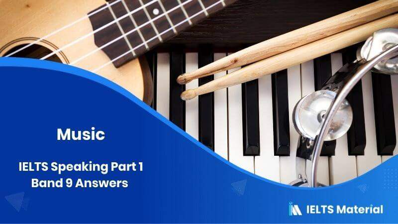 IELTS Speaking Part 1 Band 9 Answers - Topic: Music