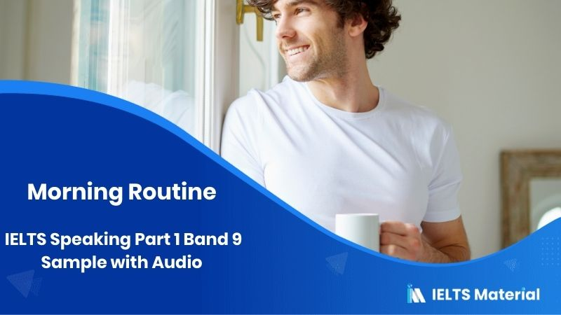 Morning Routine IELTS Speaking Part 1 Band 9 Sample with Audio
