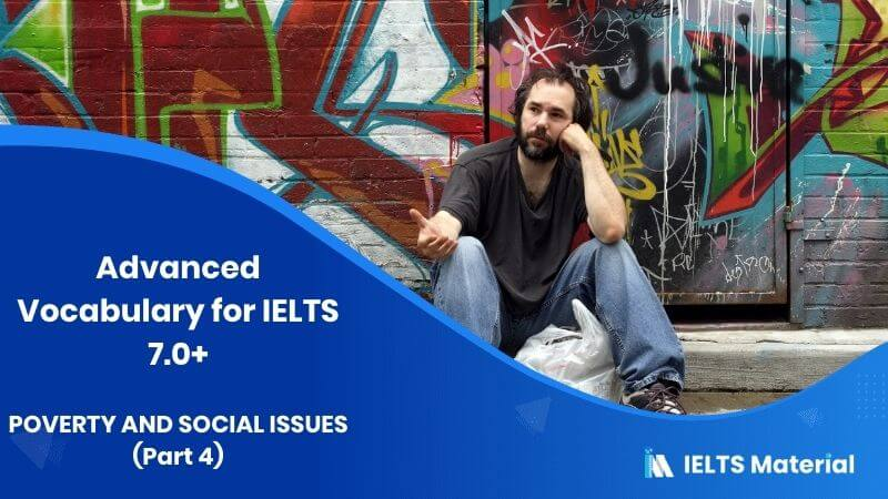Advanced Vocabulary for IELTS 7.0+: POVERTY AND SOCIAL ISSUES (Part 4)