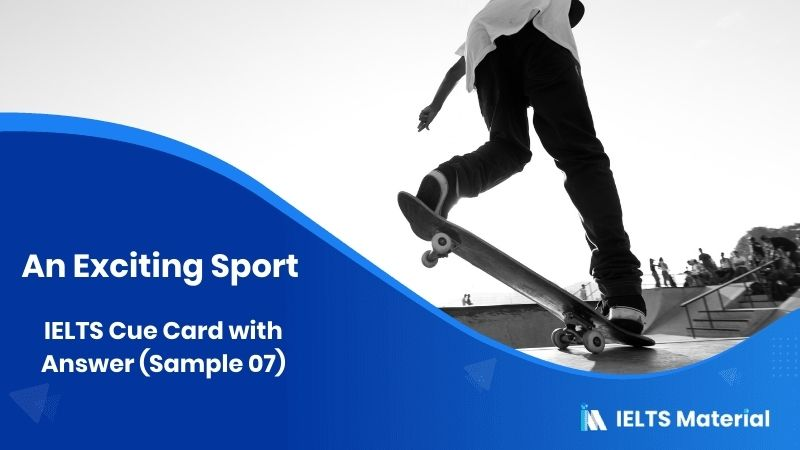 Describe an Exciting Sport you know: IELTS Cue Card Sample 07