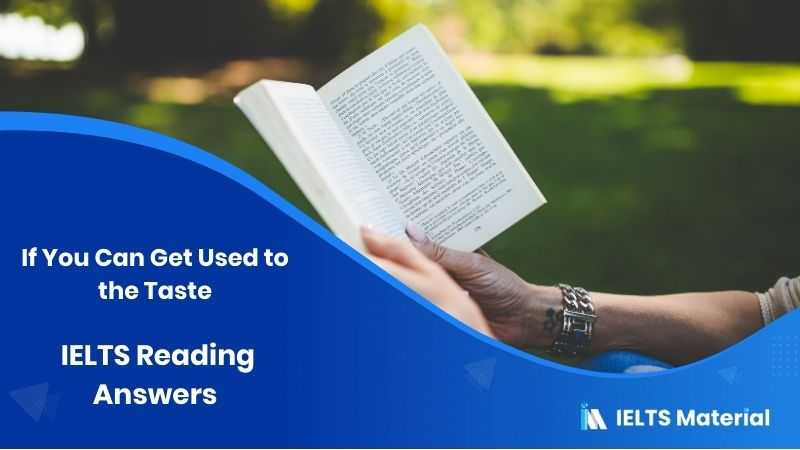 If You Can Get Used to the Taste - IELTS Reading Answers