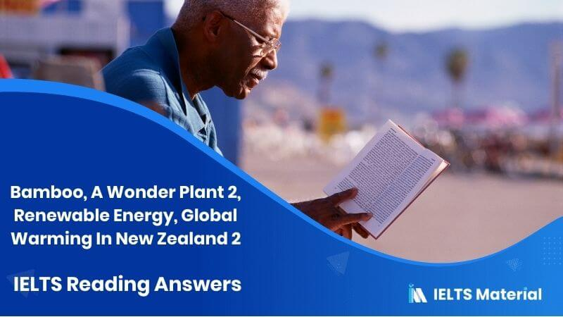 Bamboo, A Wonder Plant 2, Renewable Energy, Global Warming In New Zealand 2 - IELTS Reading Answers