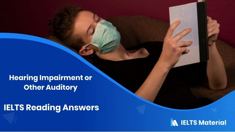 Hearing Impairment or Other Auditory - IELTS Reading Answers