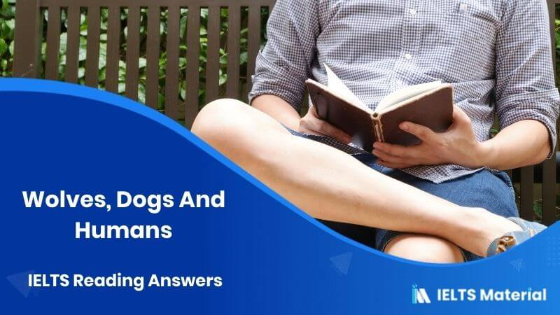 Wolves, Dogs And Humans IELTS Reading Answers