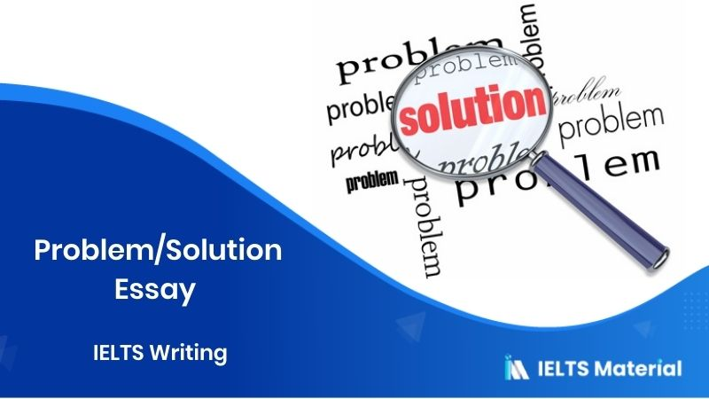 Problem/Solution Essay : IELTS Writing