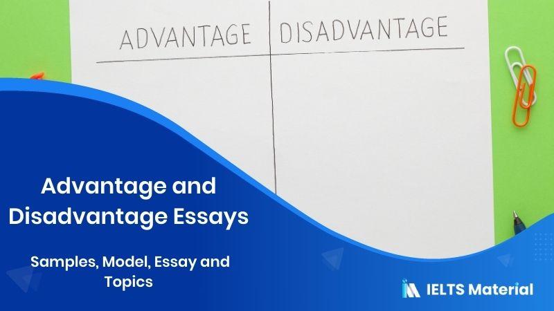 Advantage and Disadvantage Essays- Samples, Model, Essay and Topics