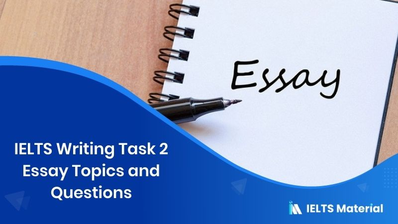IELTS Writing Task 2 Essay Topics and Questions