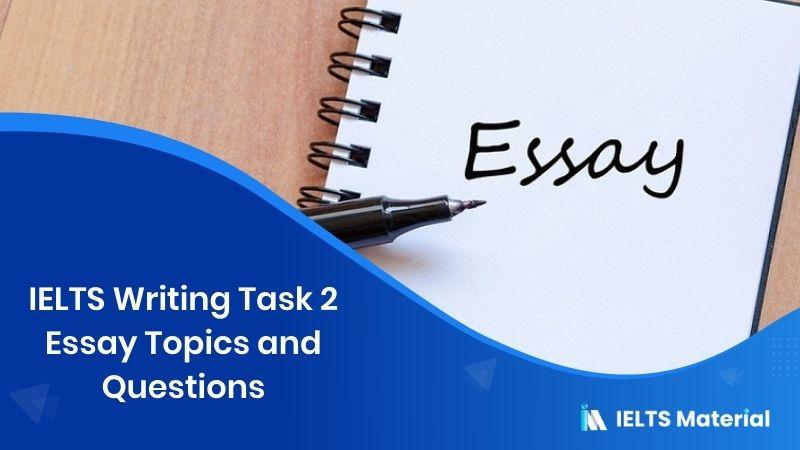 IELTS Writing Task 2 : IELTS Essay Types, Topics and Questions 2021
