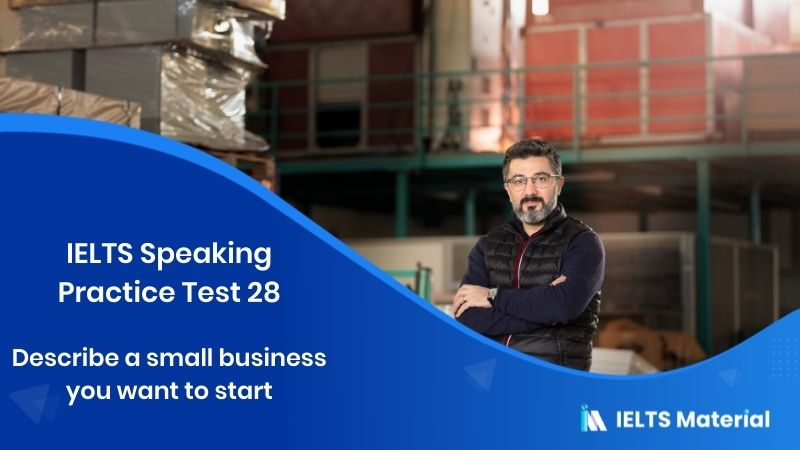 IELTS Speaking Practice Test 28 - Topic : Describe a small business you want to start