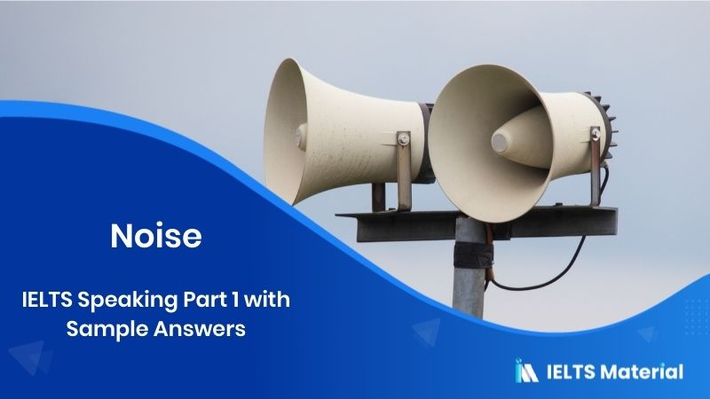 2017 IELTS Speaking Part 1 Topic : Noise (with Sample Answers)