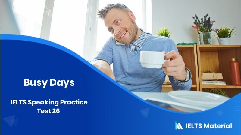 IELTS Speaking Practice Test 26 - Topic : Busy Days