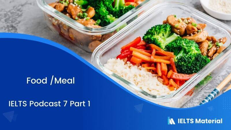 IELTS Podcast 7 - Part 1 Topic: Food /Meal