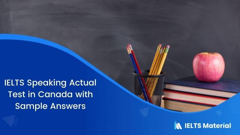 IELTS Speaking Actual Test in Canada with Sample Answers – March 2017