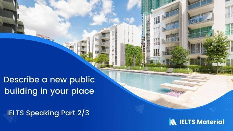 Public Building: IELTS Speaking Part 2 & 3 Sample Answers