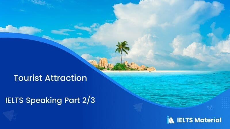 Tourist Attraction: IELTS Speaking Part 2 & 3 Sample Answers