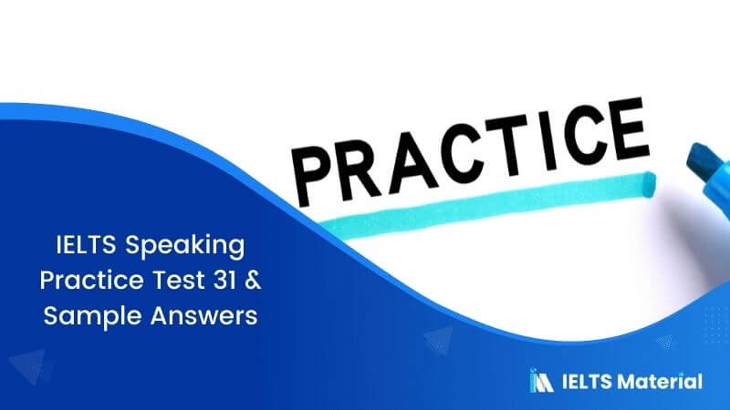 IELTS Speaking Practice Test 31 & Sample Answers