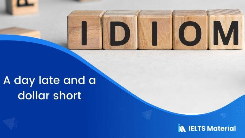 Idiom – A day late and a dollar short