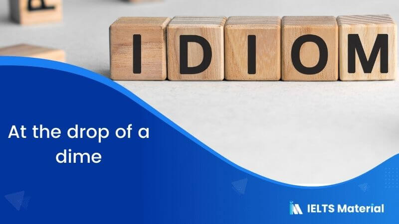 Idiom – At the drop of a dime