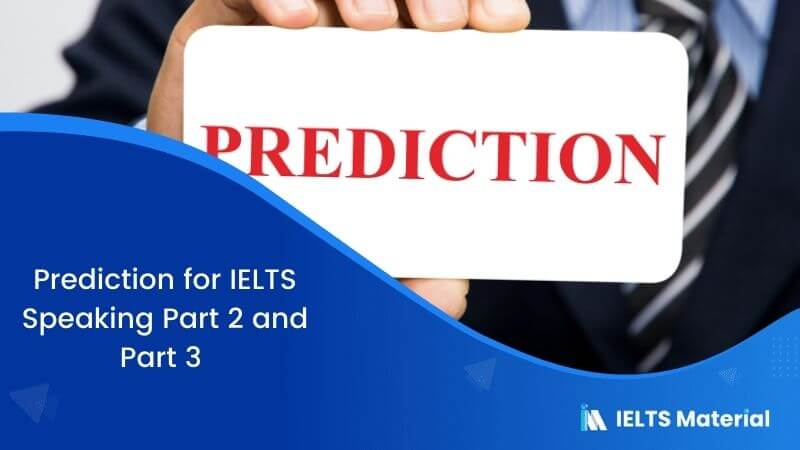 Prediction for IELTS Speaking Part 2 and Part 3