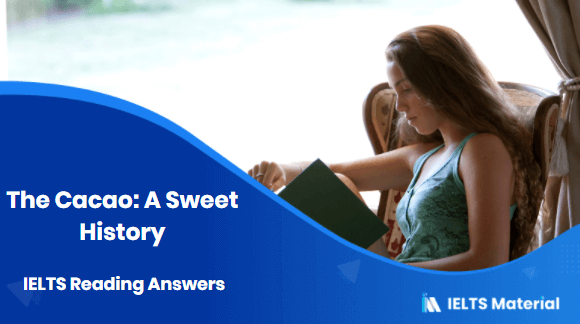 The Cacao: A Sweet History IELTS Reading Answers