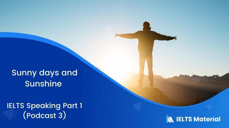 Sunny days and Sunshine: IELTS Speaking Part 1 Sample Answer