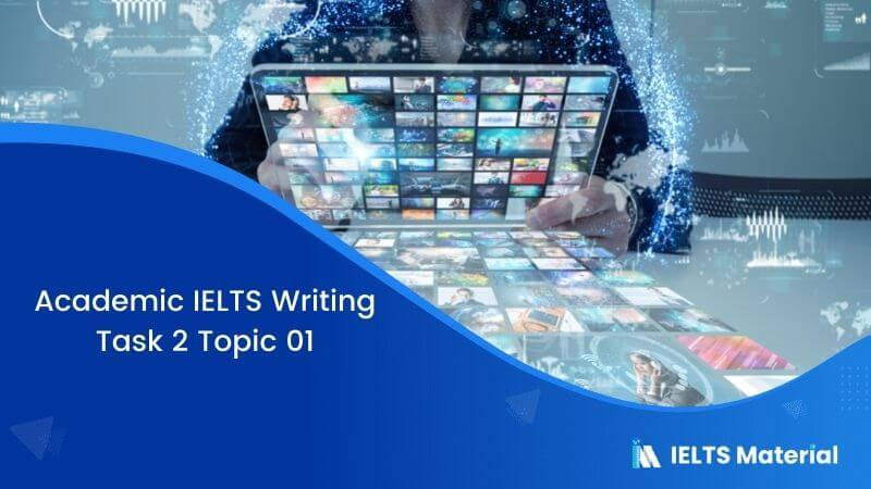 IELTS Writing Task 2 Topic 01: Whoever controls the media also controls opinions and attitudes
