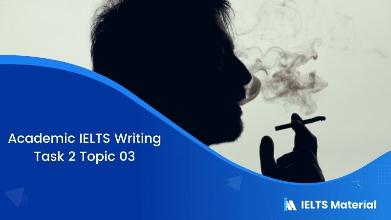 IELTS Writing Task 2 Topic 03: Despite health warnings a large number of people continue to smoke