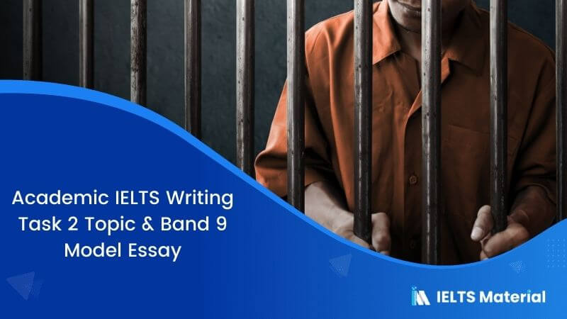IELTS Writing Task 2 Argumentative Essay Topic: Prison is the common way in most countries to solve the problem of crime