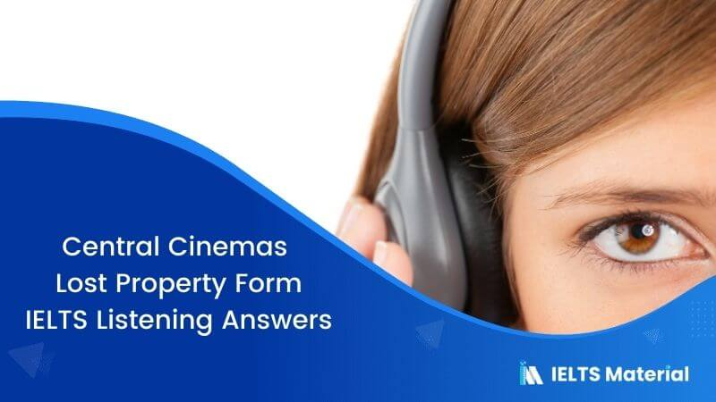 Central Cinemas Lost Property Form - IELTS Listening Answers