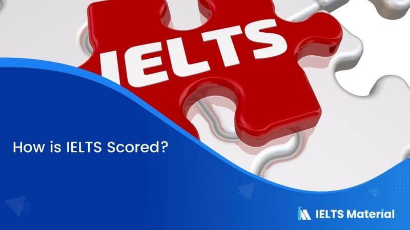 How is IELTS Scored?