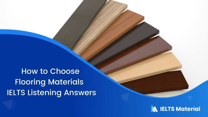 How to Choose Flooring Materials - IELTS Listening Answers